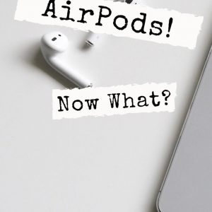 You Got AirPods! Now What?